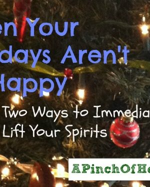 When Your Holidays Aren't So Happy: 2 Ways to Lift Your Spirits