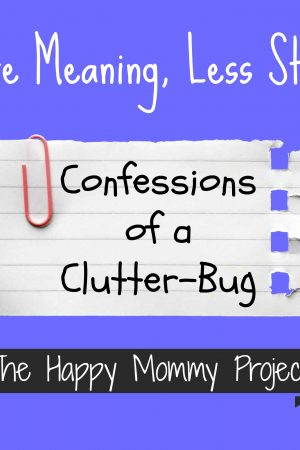 More Meaning, Less Stuff: Confessions of a Clutter Bug