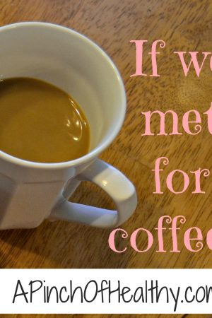 If We Met for Coffee…