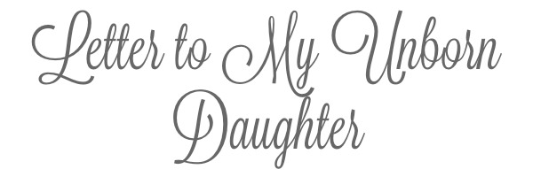 letter to my unborn child letter to unborn daughter2 22053
