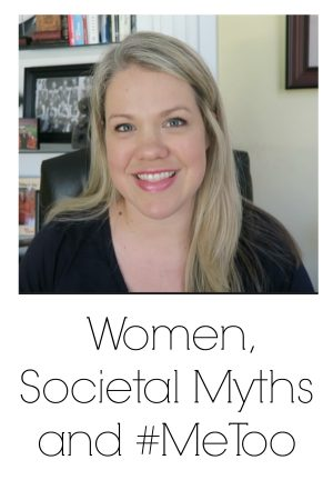Women, Societal Myths, #MeToo