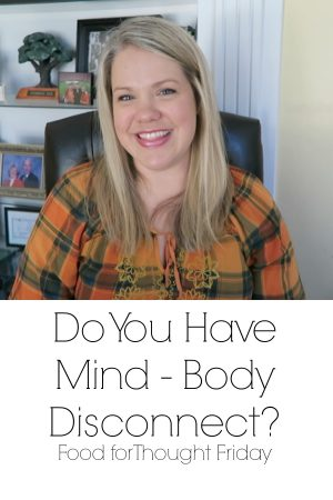 Mind Body Disconnect (Food for Thought Friday)