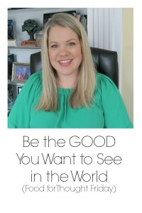 Be the Good You Want to See