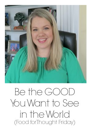 Be the Good You Want to See (Food for Thought)
