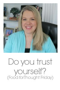 Do you trust yourself? Food for Thought Friday